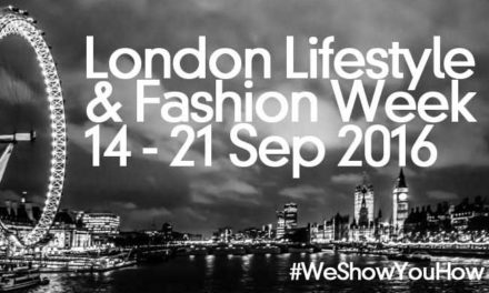 London LifeStyle & Fashion Week – We Show You How